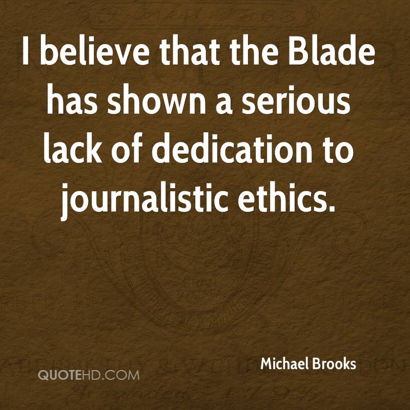 I believe that the Blade has shown a serious lack of dedication to journalistic ethics.