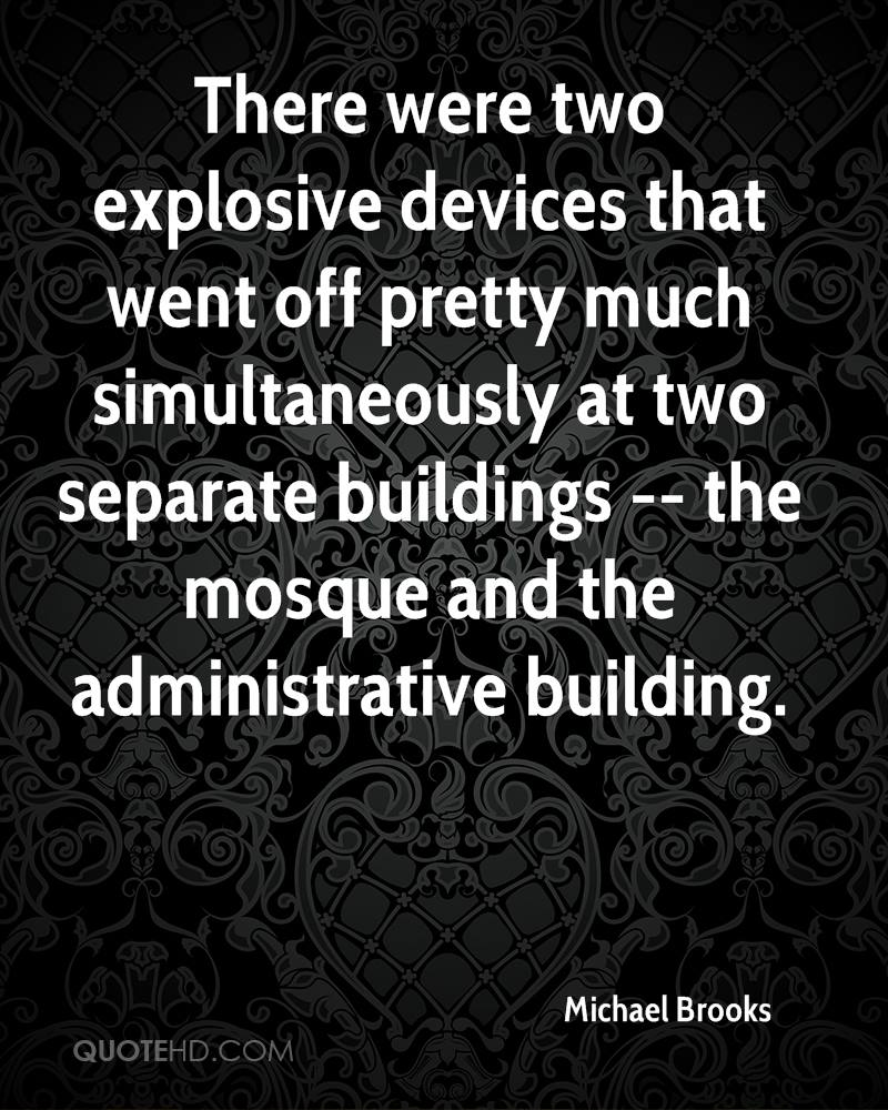 There were two explosive devices that went off pretty much simultaneously at two separate buildings -- the mosque and the administrative building.