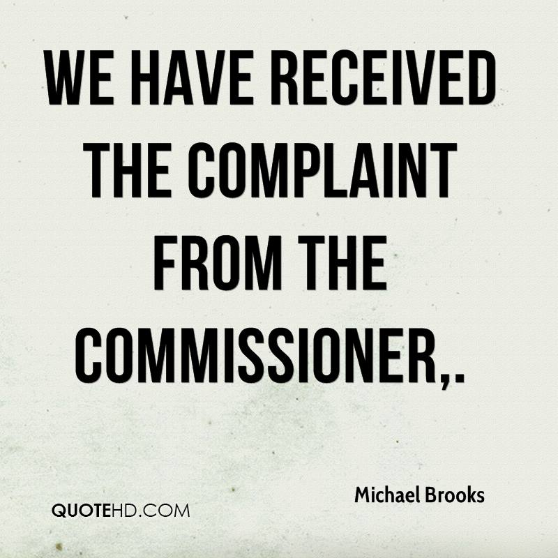 We have received the complaint from the commissioner.