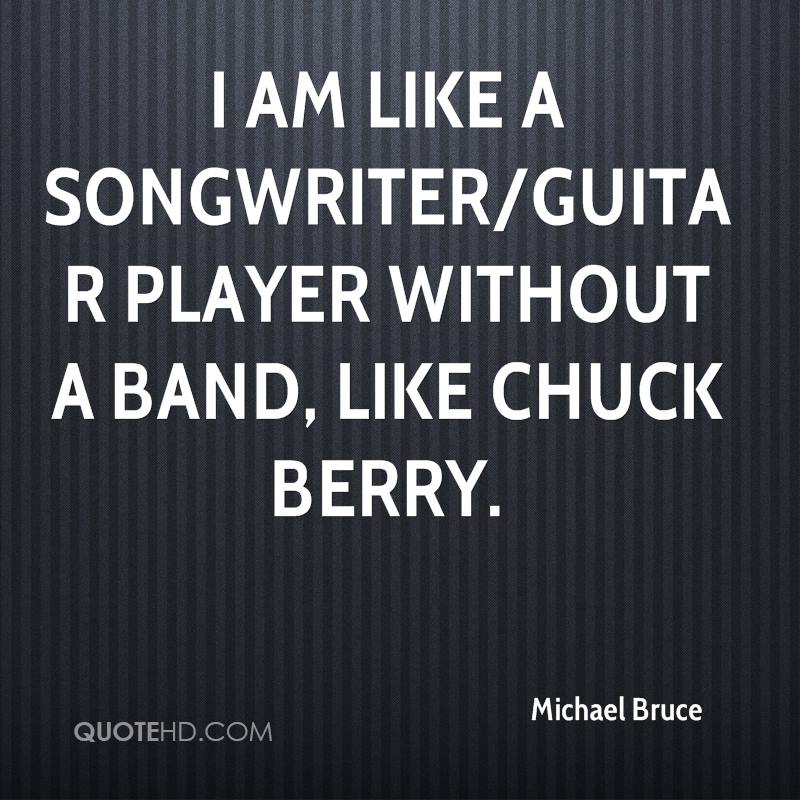 I am like a songwriter/guitar player without a band, like Chuck Berry.