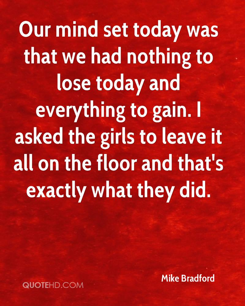 Our mind set today was that we had nothing to lose today and everything to gain. I asked the girls to leave it all on the floor and that's exactly what they did.