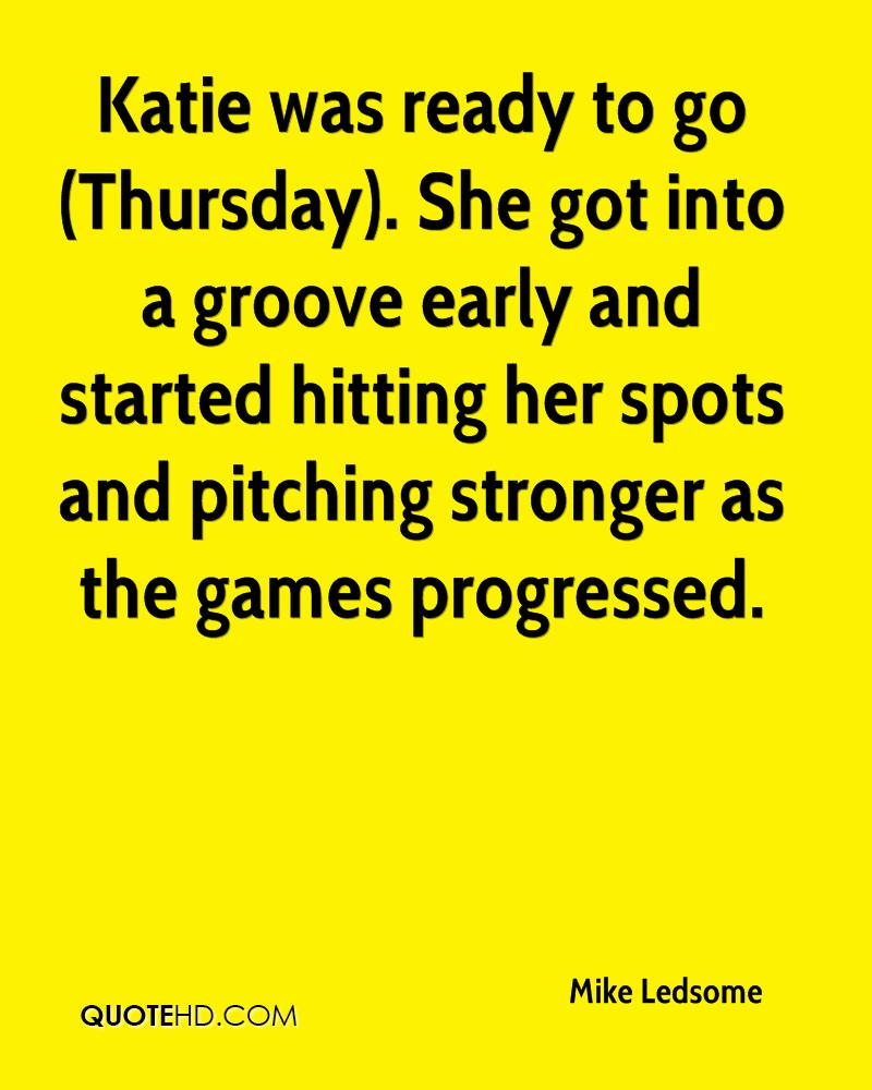 Katie was ready to go (Thursday). She got into a groove early and started hitting her spots and pitching stronger as the games progressed.
