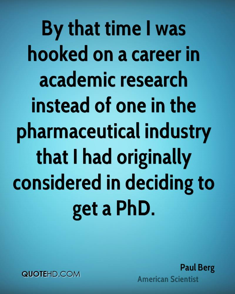 By that time I was hooked on a career in academic research instead of one in the pharmaceutical industry that I had originally considered in deciding to get a PhD.