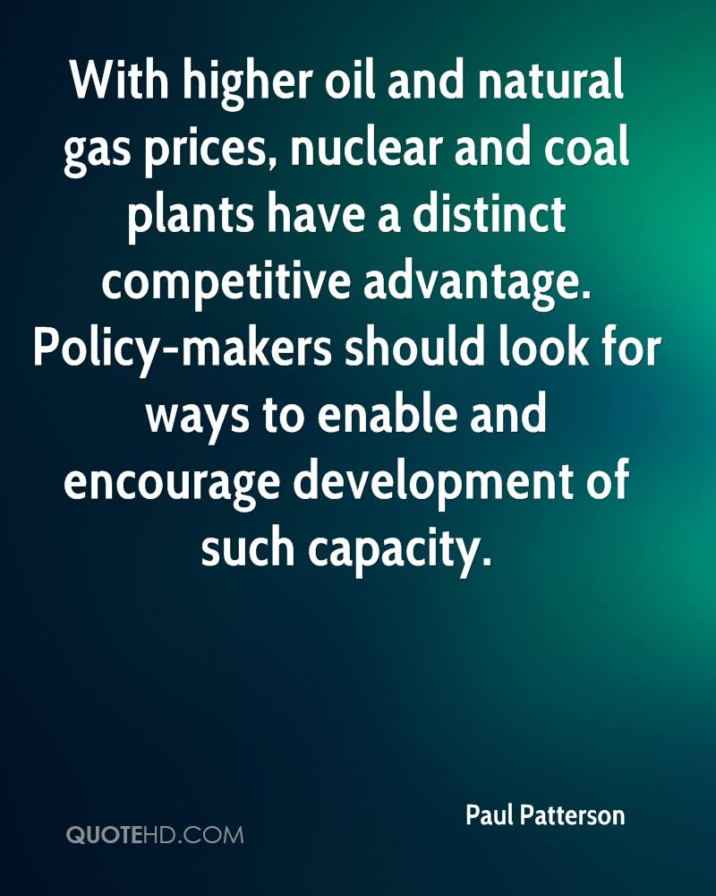 With higher oil and natural gas prices, nuclear and coal plants have a distinct competitive advantage. Policy-makers should look for ways to enable and encourage development of such capacity.