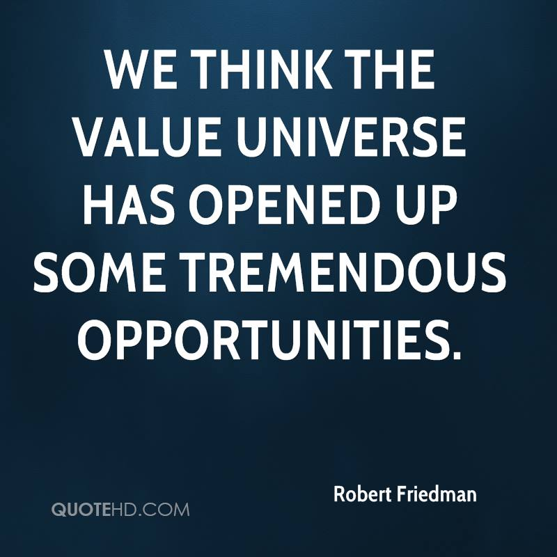 We think the value universe has opened up some tremendous opportunities.