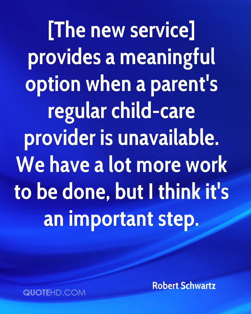 [The new service] provides a meaningful option when a parent's regular child-care provider is unavailable. We have a lot more work to be done, but I think it's an important step.