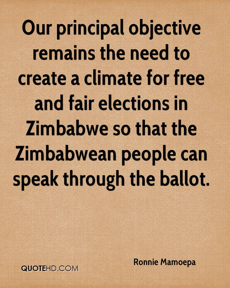 Our principal objective remains the need to create a climate for free and fair elections in Zimbabwe so that the Zimbabwean people can speak through the ballot.