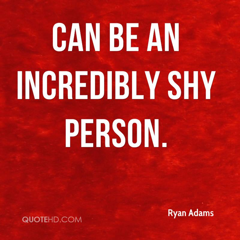 can be an incredibly shy person.