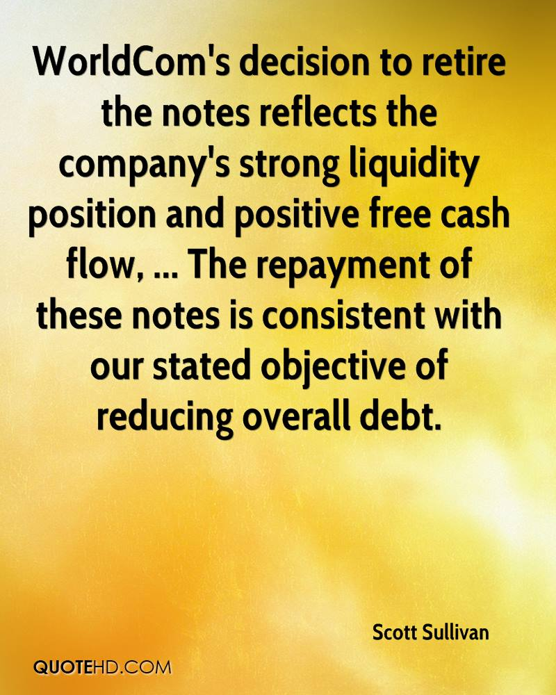 WorldCom's decision to retire the notes reflects the company's strong liquidity position and positive free cash flow, ... The repayment of these notes is consistent with our stated objective of reducing overall debt.