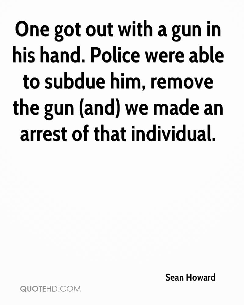 One got out with a gun in his hand. Police were able to subdue him, remove the gun (and) we made an arrest of that individual.
