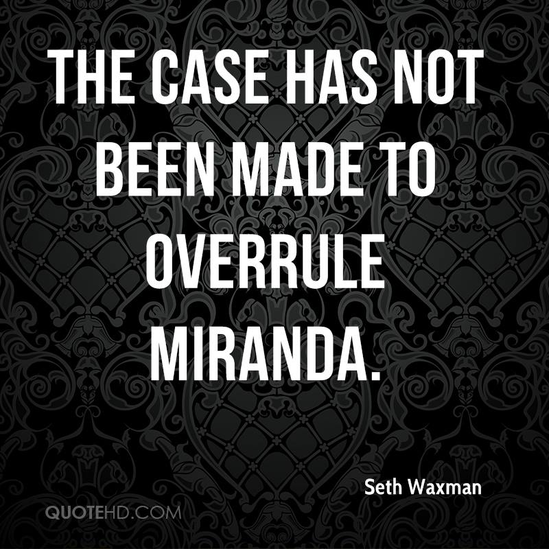 the case has not been made to overrule Miranda.