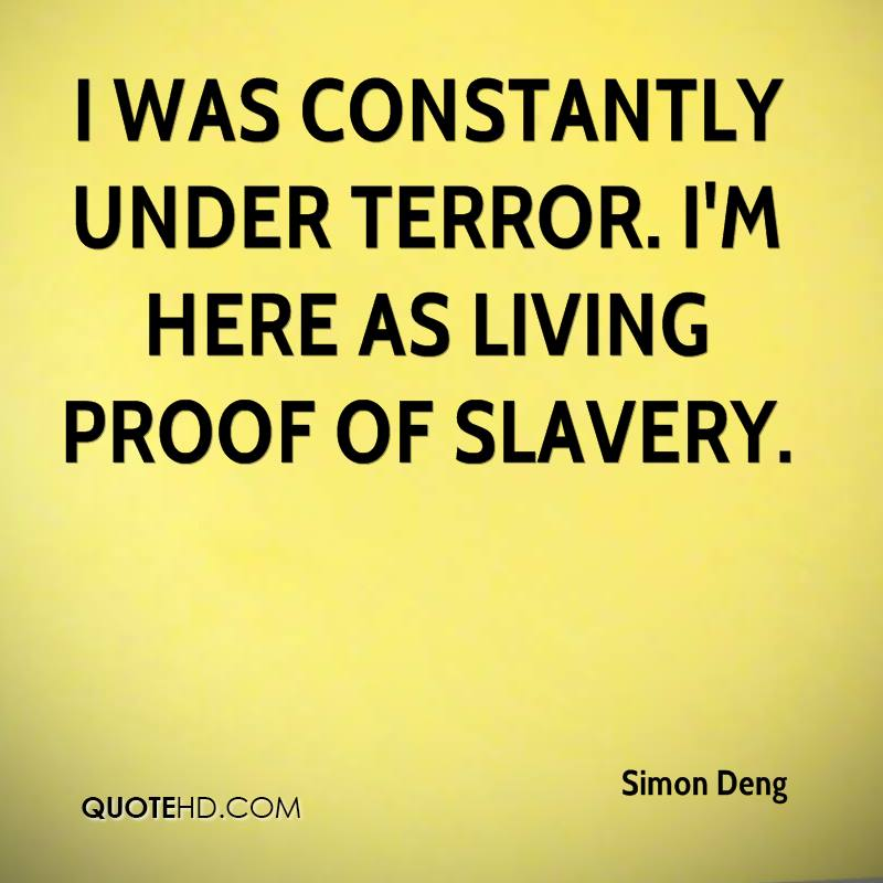 I was constantly under terror. I'm here as living proof of slavery.