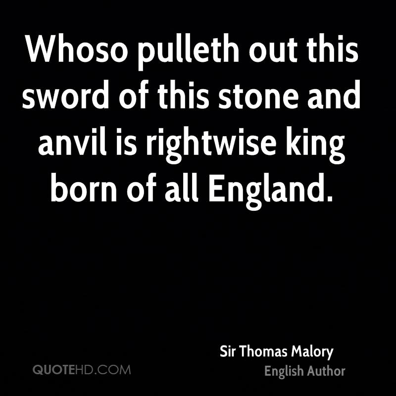 Whoso pulleth out this sword of this stone and anvil is rightwise king born of all England.