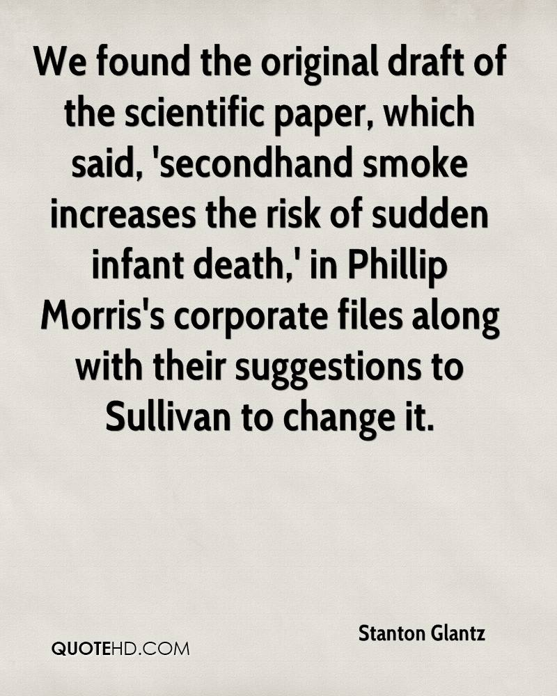 We found the original draft of the scientific paper, which said, 'secondhand smoke increases the risk of sudden infant death,' in Phillip Morris's corporate files along with their suggestions to Sullivan to change it.