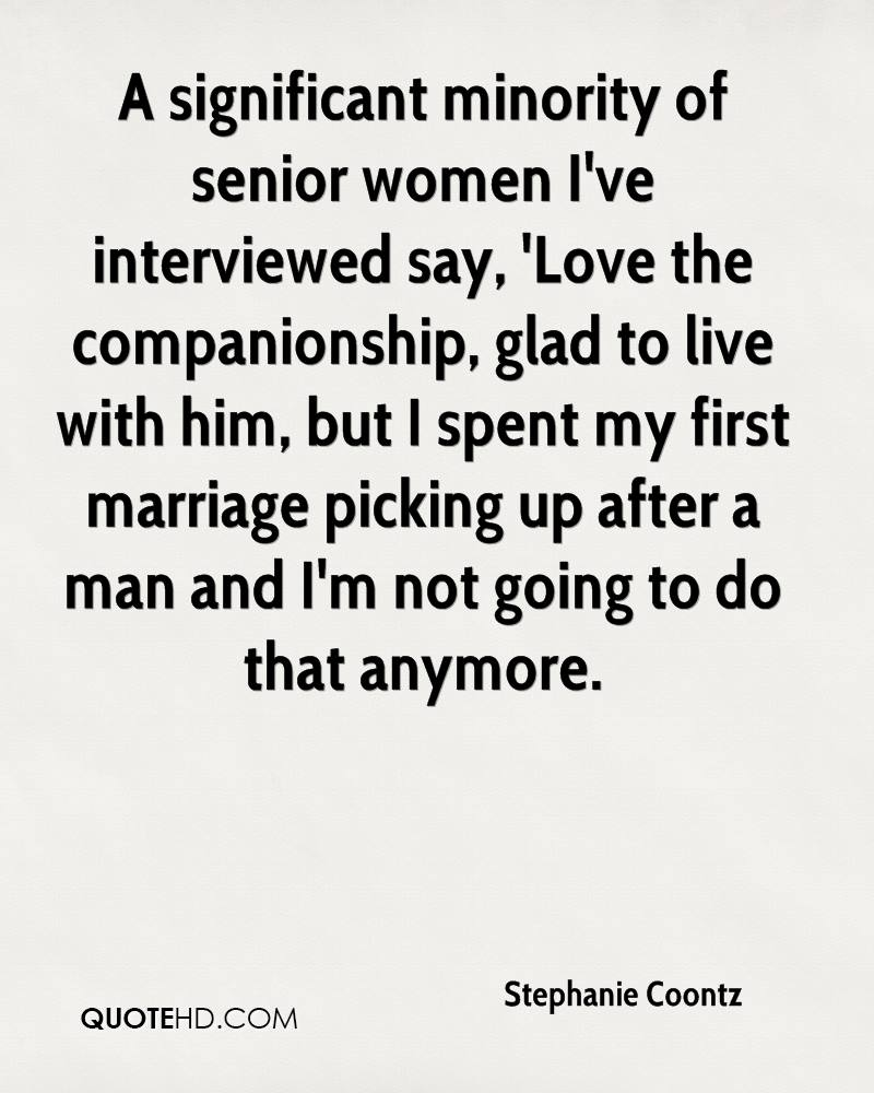 A significant minority of senior women I've interviewed say, 'Love the companionship, glad to live with him, but I spent my first marriage picking up after a man and I'm not going to do that anymore.