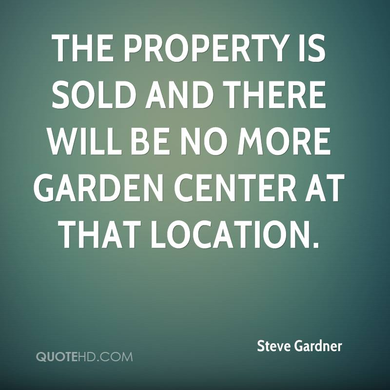 The property is sold and there will be no more garden center at that location.