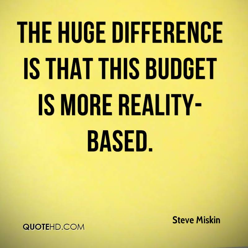 The huge difference is that this budget is more reality-based.