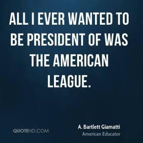 All I ever wanted to be president of was the American League.