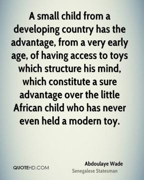 A small child from a developing country has the advantage, from a very early age, of having access to toys which structure his mind, which constitute a sure advantage over the little African child who has never even held a modern toy.