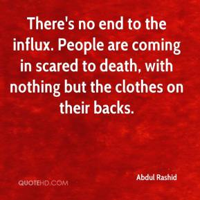 Abdul Rashid - There's no end to the influx. People are coming in scared to death, with nothing but the clothes on their backs.