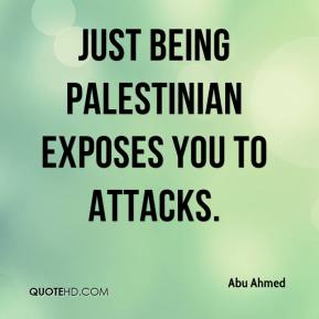 Abu Ahmed - Just being Palestinian exposes you to attacks.
