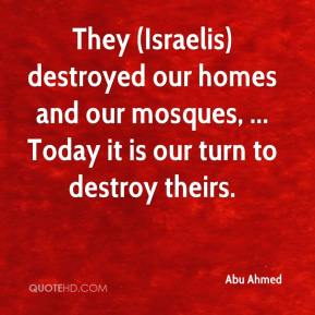 Abu Ahmed - They (Israelis) destroyed our homes and our mosques, ... Today it is our turn to destroy theirs.