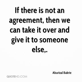 If there is not an agreement, then we can take it over and give it to someone else.
