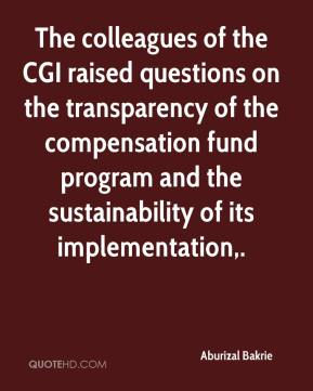 Aburizal Bakrie - The colleagues of the CGI raised questions on the transparency of the compensation fund program and the sustainability of its implementation.
