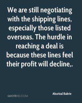 We are still negotiating with the shipping lines, especially those listed overseas. The hurdle in reaching a deal is because these lines feel their profit will decline.