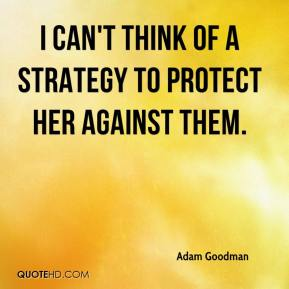 I can't think of a strategy to protect her against them.