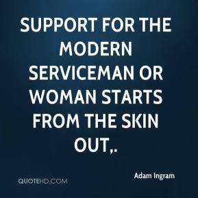 Adam Ingram - Support for the modern serviceman or woman starts from the skin out.