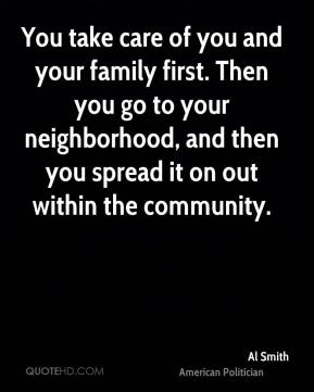 You take care of you and your family first. Then you go to your neighborhood, and then you spread it on out within the community.