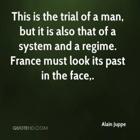 This is the trial of a man, but it is also that of a system and a regime. France must look its past in the face.