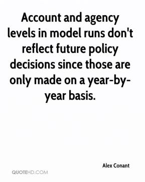 Alex Conant - Account and agency levels in model runs don't reflect future policy decisions since those are only made on a year-by-year basis.
