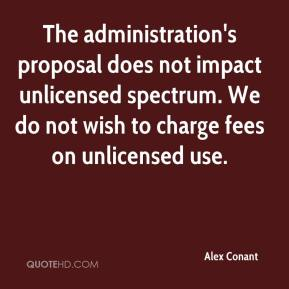 Alex Conant - The administration's proposal does not impact unlicensed spectrum. We do not wish to charge fees on unlicensed use.