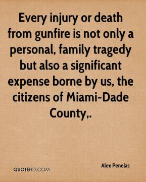 Alex Penelas - Every injury or death from gunfire is not only a personal, family tragedy but also a significant expense borne by us, the citizens of Miami-Dade County.