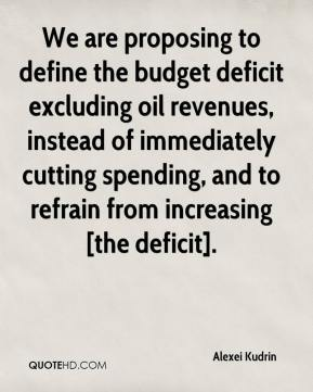Alexei Kudrin - We are proposing to define the budget deficit excluding oil revenues, instead of immediately cutting spending, and to refrain from increasing [the deficit].