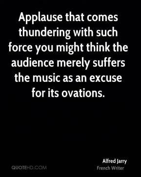 Applause that comes thundering with such force you might think the audience merely suffers the music as an excuse for its ovations.