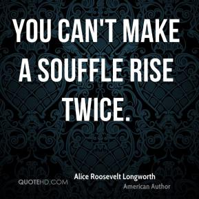 You can't make a souffle rise twice.