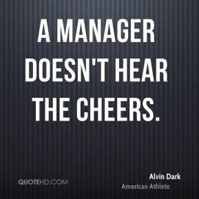 Alvin Dark - A manager doesn't hear the cheers.