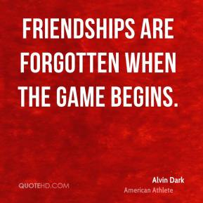 Friendships are forgotten when the game begins.