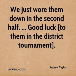 Andrew Taylor - We just wore them down in the second half. ... Good luck [to them in the district tournament].