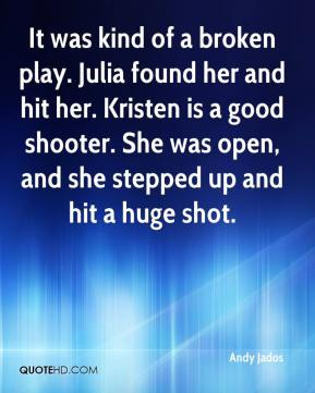Andy Jados - It was kind of a broken play. Julia found her and hit her. Kristen is a good shooter. She was open, and she stepped up and hit a huge shot.
