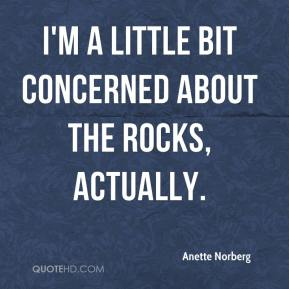 Anette Norberg - I'm a little bit concerned about the rocks, actually.