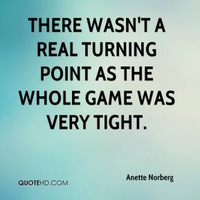 Anette Norberg - There wasn't a real turning point as the whole game was very tight.