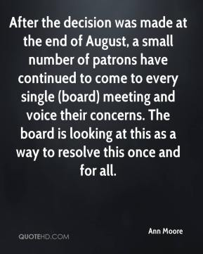 Ann Moore - After the decision was made at the end of August, a small number of patrons have continued to come to every single (board) meeting and voice their concerns. The board is looking at this as a way to resolve this once and for all.