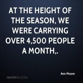 Ann Moore - At the height of the season, we were carrying over 4,500 people a month.