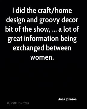 Anna Johnson - I did the craft/home design and groovy decor bit of the show, ... a lot of great information being exchanged between women.