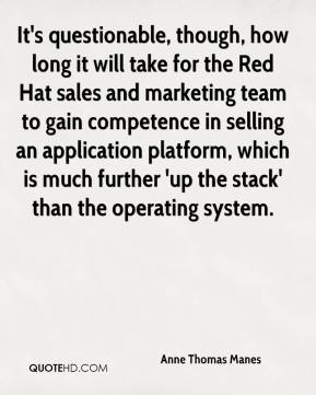 Anne Thomas Manes - It's questionable, though, how long it will take for the Red Hat sales and marketing team to gain competence in selling an application platform, which is much further 'up the stack' than the operating system.