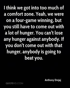 I think we got into too much of a comfort zone. Yeah, we were on a four-game winning, but you still have to come out with a lot of hunger. You can't lose any hunger against anybody. If you don't come out with that hunger, anybody is going to beat you.